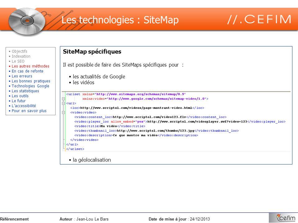 RéférencementAuteur : Jean-Lou Le Bars Date de mise à jour : 24/12/2013 SiteMap spécifiques Il est possible de faire des SiteMaps spécifiques pour : l