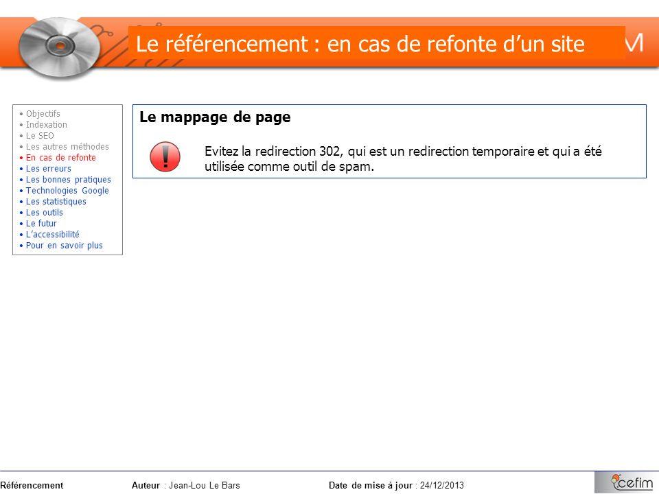 RéférencementAuteur : Jean-Lou Le Bars Date de mise à jour : 24/12/2013 Le mappage de page Evitez la redirection 302, qui est un redirection temporair