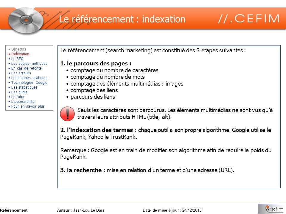 RéférencementAuteur : Jean-Lou Le Bars Date de mise à jour : 24/12/2013 Le référencement (search marketing) est constitué des 3 étapes suivantes : 1.