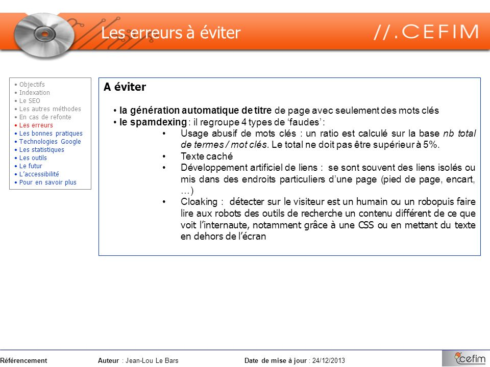 RéférencementAuteur : Jean-Lou Le Bars Date de mise à jour : 24/12/2013 A éviter la génération automatique de titre de page avec seulement des mots cl