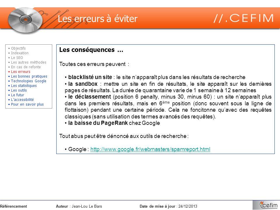 RéférencementAuteur : Jean-Lou Le Bars Date de mise à jour : 24/12/2013 Les conséquences … Toutes ces erreurs peuvent : blacklisté un site : le site n