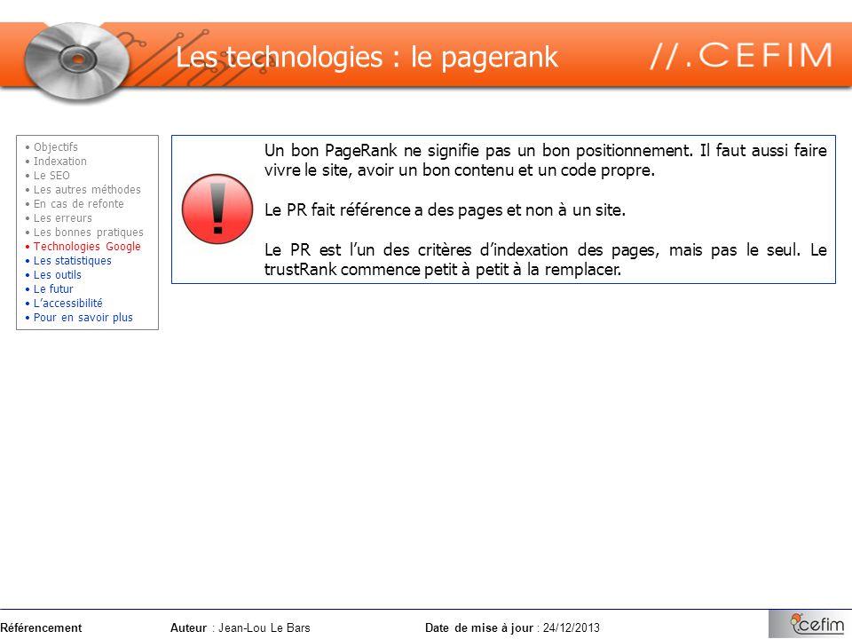 RéférencementAuteur : Jean-Lou Le Bars Date de mise à jour : 24/12/2013 Les technologies : le pagerank Un bon PageRank ne signifie pas un bon position