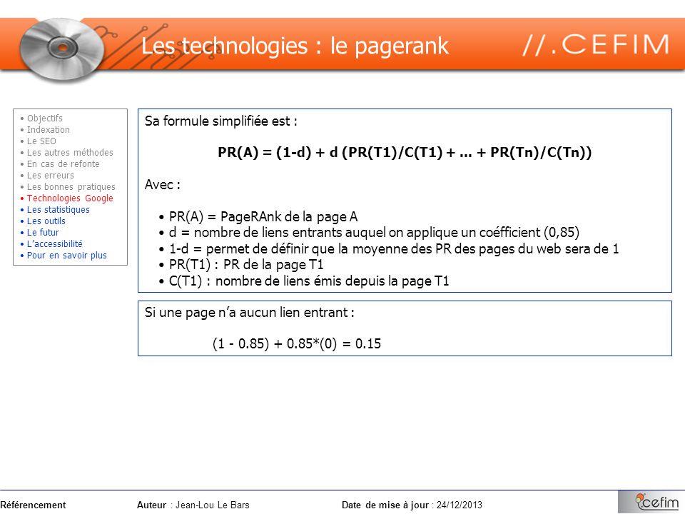 RéférencementAuteur : Jean-Lou Le Bars Date de mise à jour : 24/12/2013 Sa formule simplifiée est : PR(A) = (1-d) + d (PR(T1)/C(T1) +... + PR(Tn)/C(Tn