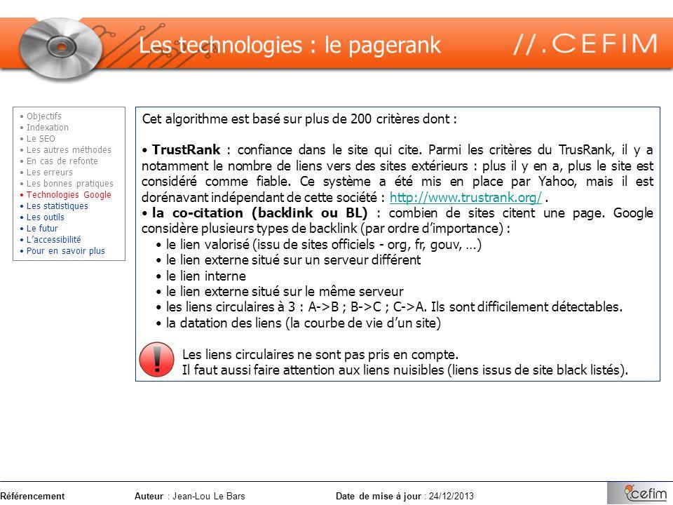 RéférencementAuteur : Jean-Lou Le Bars Date de mise à jour : 24/12/2013 Cet algorithme est basé sur plus de 200 critères dont : TrustRank : confiance