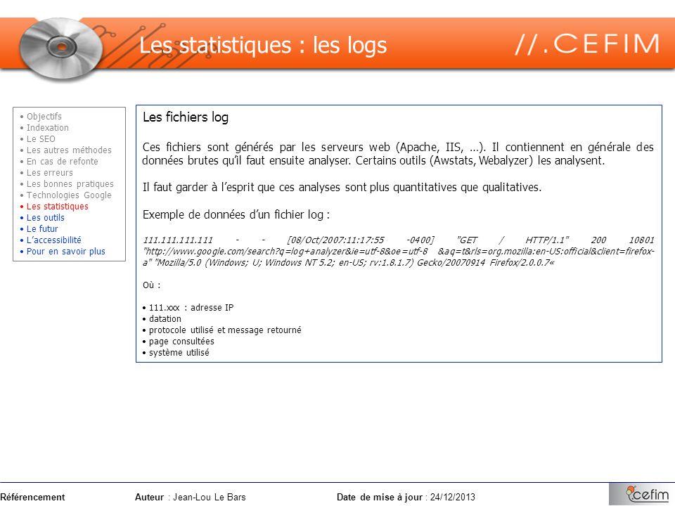 RéférencementAuteur : Jean-Lou Le Bars Date de mise à jour : 24/12/2013 Les fichiers log Ces fichiers sont générés par les serveurs web (Apache, IIS,