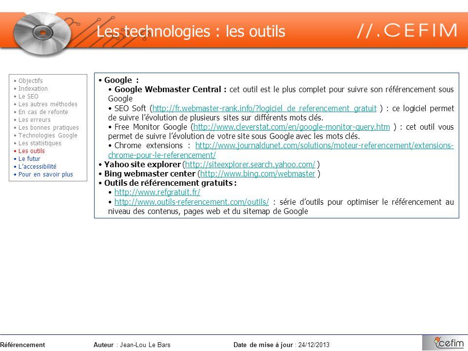 RéférencementAuteur : Jean-Lou Le Bars Date de mise à jour : 24/12/2013 Google : Google Webmaster Central : cet outil est le plus complet pour suivre