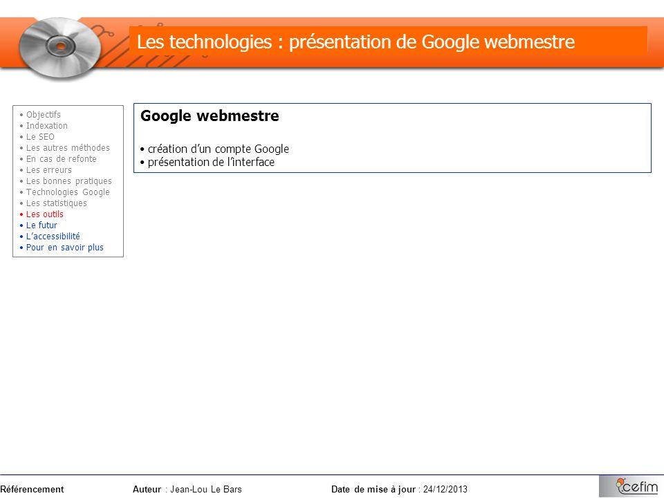 RéférencementAuteur : Jean-Lou Le Bars Date de mise à jour : 24/12/2013 Google webmestre création dun compte Google présentation de linterface Les tec