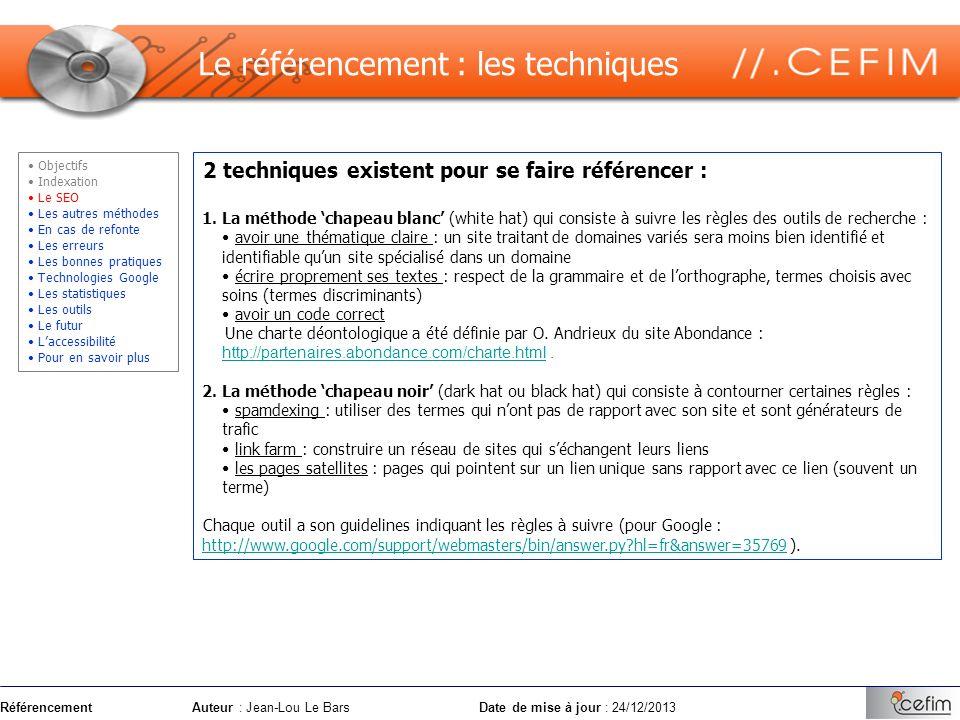 RéférencementAuteur : Jean-Lou Le Bars Date de mise à jour : 24/12/2013 2 techniques existent pour se faire référencer : 1. La méthode chapeau blanc (