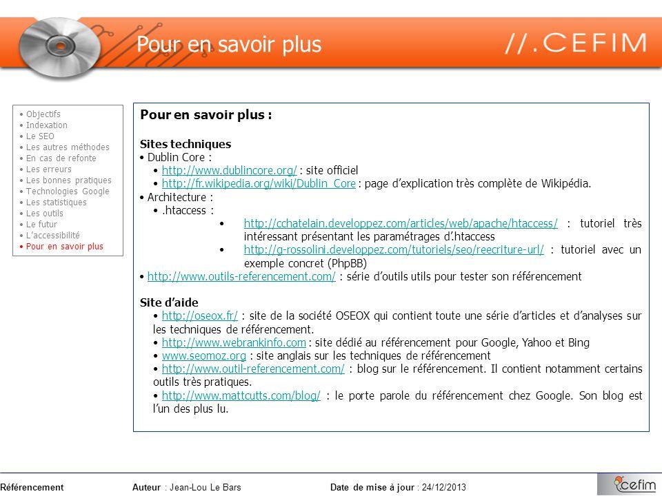 RéférencementAuteur : Jean-Lou Le Bars Date de mise à jour : 24/12/2013 Pour en savoir plus : Sites techniques Dublin Core : http://www.dublincore.org