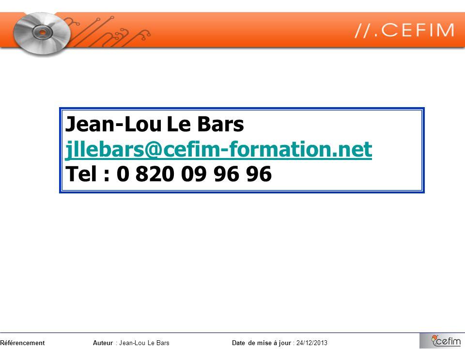 RéférencementAuteur : Jean-Lou Le Bars Date de mise à jour : 24/12/2013 Jean-Lou Le Bars jllebars@cefim-formation.net Tel : 0 820 09 96 96