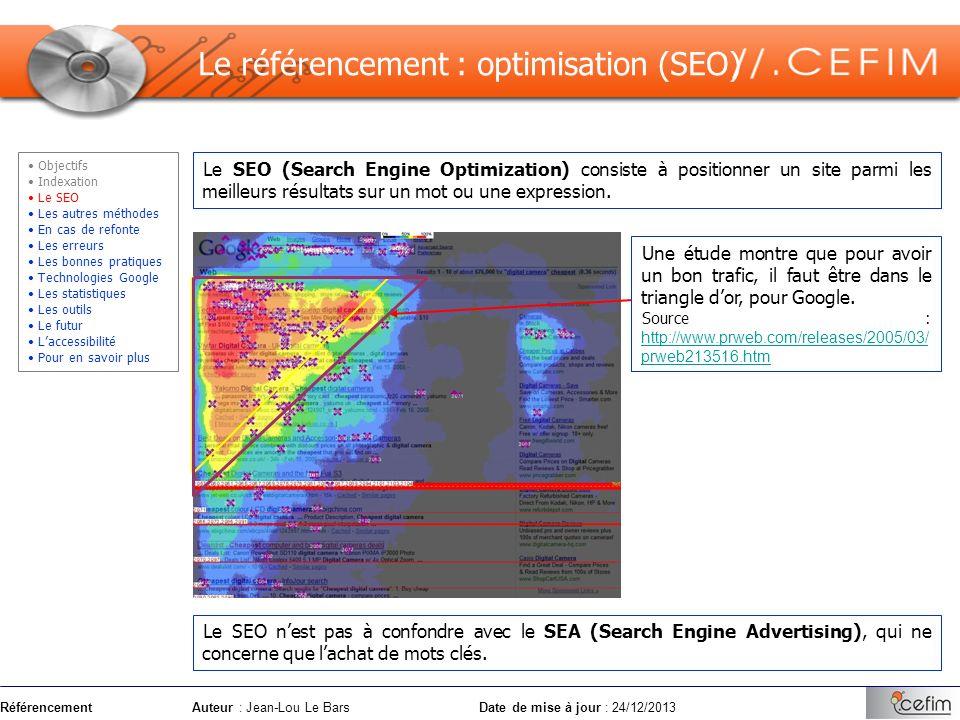 RéférencementAuteur : Jean-Lou Le Bars Date de mise à jour : 24/12/2013 Le SEO (Search Engine Optimization) consiste à positionner un site parmi les m