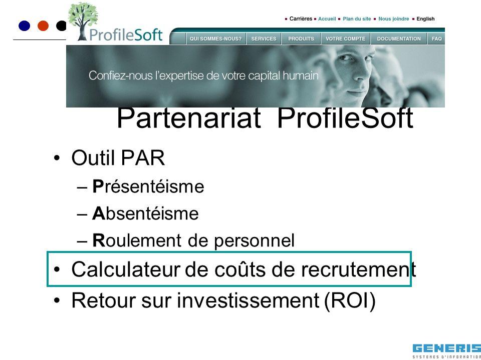 Partenariat ProfileSoft Outil PAR –Présentéisme –Absentéisme –Roulement de personnel Calculateur de coûts de recrutement Retour sur investissement (RO