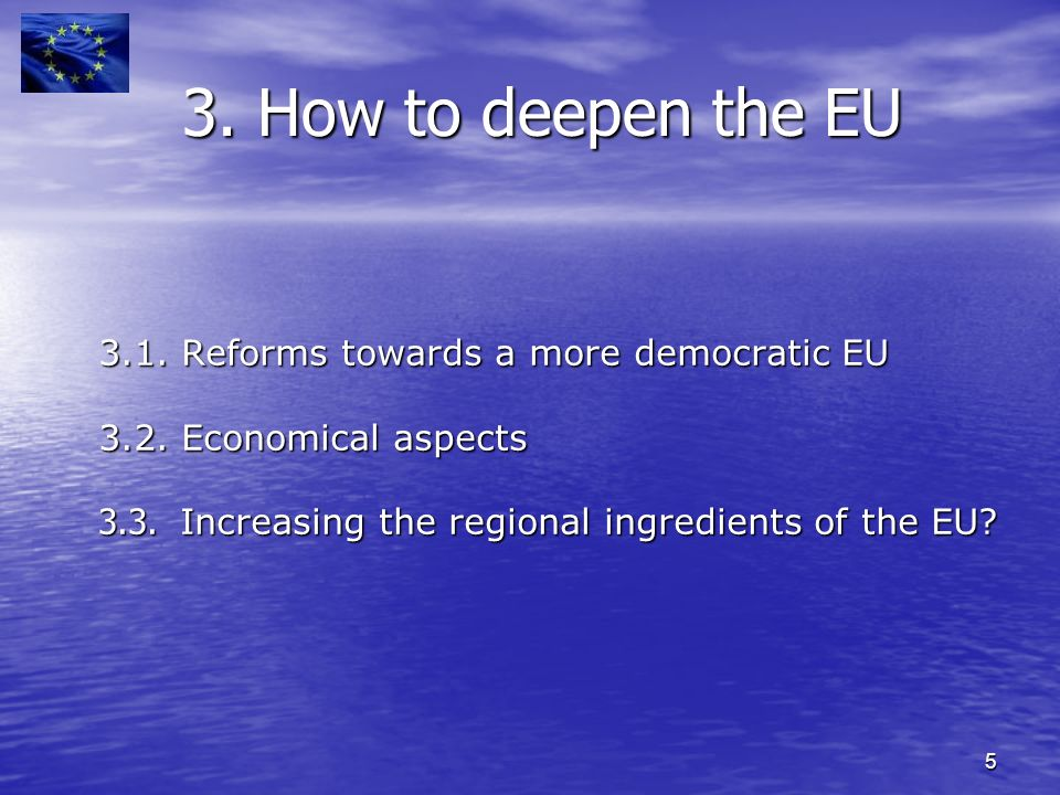 5 3.1. Reforms towards a more democratic EU 3.2. Economical aspects 3.3.