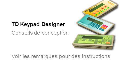 TD Keypad Designer Conseils de conception Voir les remarques pour des instructions