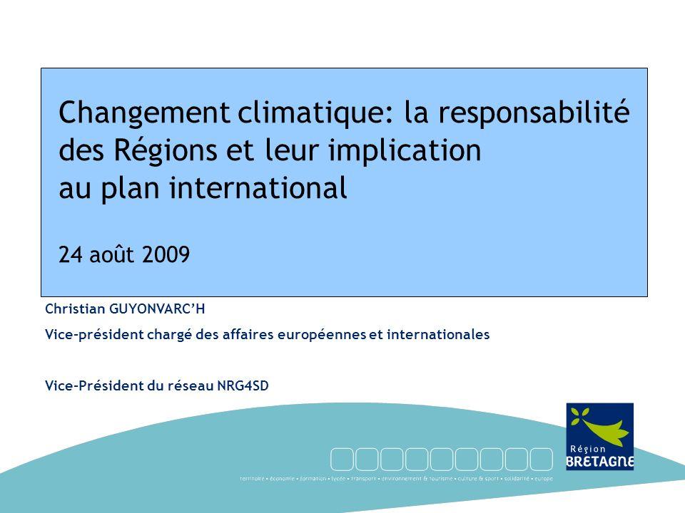Christian GUYONVARCH Vice-président chargé des affaires européennes et internationales Vice-Président du réseau NRG4SD Changement climatique: la respo