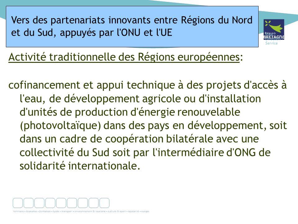 Pôle - Direction - Service Activité traditionnelle des Régions européennes: cofinancement et appui technique à des projets d accès à l eau, de développement agricole ou d installation d unités de production d énergie renouvelable (photovoltaïque) dans des pays en développement, soit dans un cadre de coopération bilatérale avec une collectivité du Sud soit par l intermédiaire d ONG de solidarité internationale.