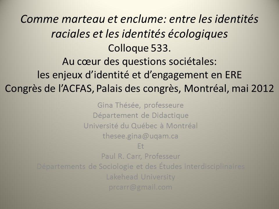 Comme marteau et enclume: entre les identités raciales et les identités écologiques Colloque 533.