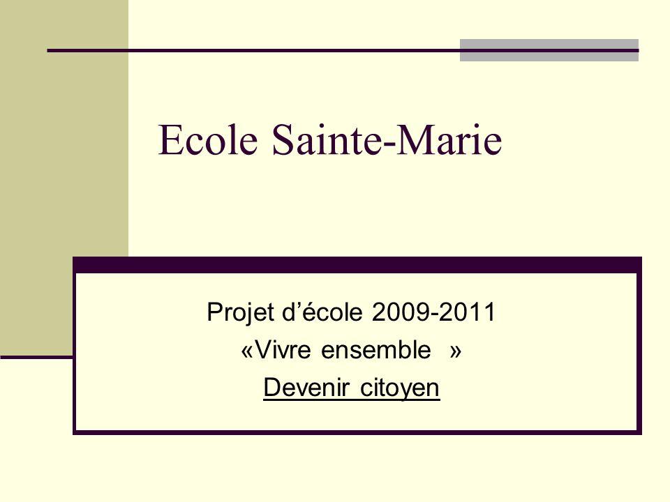 Ecole Sainte-Marie Projet décole 2009-2011 «Vivre ensemble » Devenir citoyen
