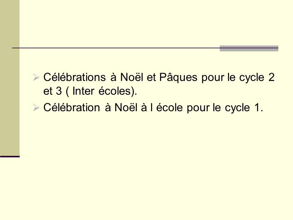 Célébrations à Noël et Pâques pour le cycle 2 et 3 ( Inter écoles). Célébration à Noël à l école pour le cycle 1.