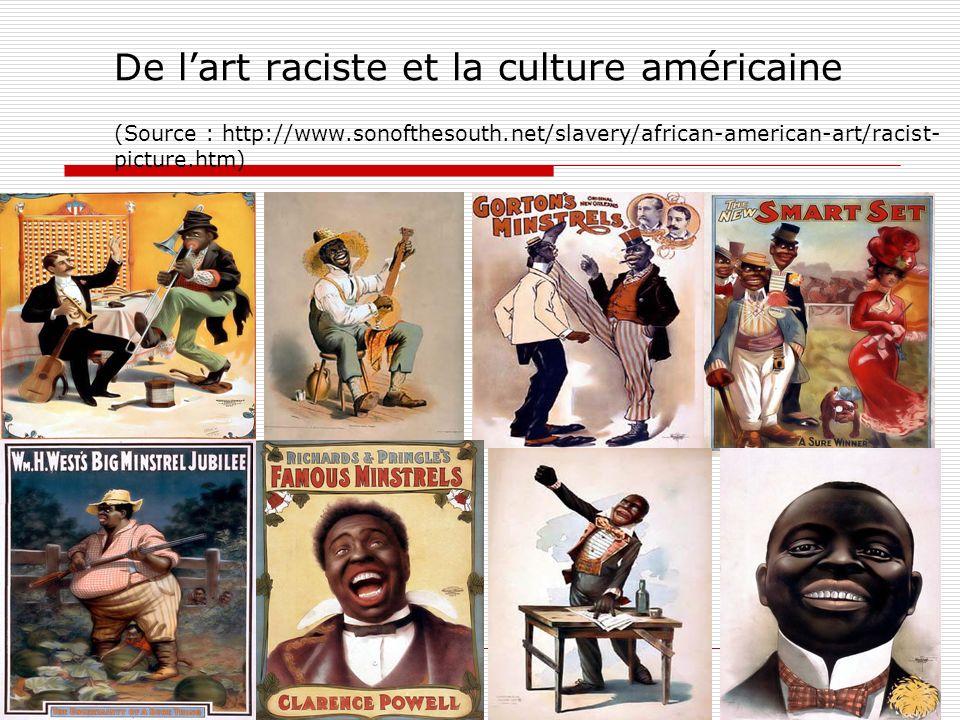 De lart raciste et la culture américaine (Source : http://www.sonofthesouth.net/slavery/african-american-art/racist- picture.htm) 24