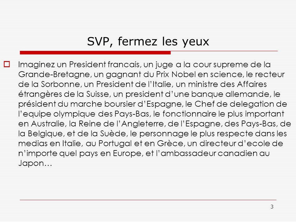 SVP, fermez les yeux Imaginez un President francais, un juge a la cour supreme de la Grande-Bretagne, un gagnant du Prix Nobel en science, le recteur