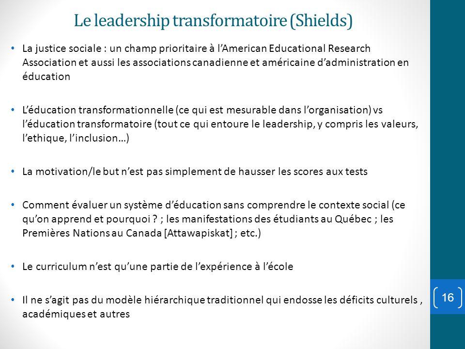 Le leadership transformatoire (Shields) La justice sociale : un champ prioritaire à lAmerican Educational Research Association et aussi les associatio