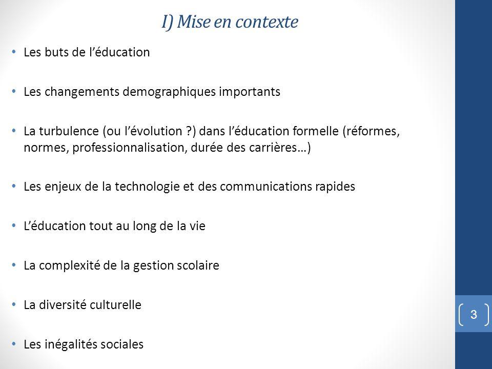 I) Mise en contexte Les buts de léducation Les changements demographiques importants La turbulence (ou lévolution ?) dans léducation formelle (réforme