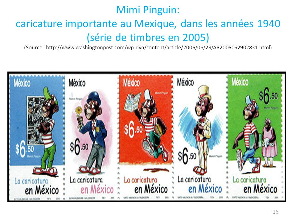 Mimi Pinguin: caricature importante au Mexique, dans les années 1940 (série de timbres en 2005) (Source : http://www.washingtonpost.com/wp-dyn/content/article/2005/06/29/AR2005062902831.html) 16