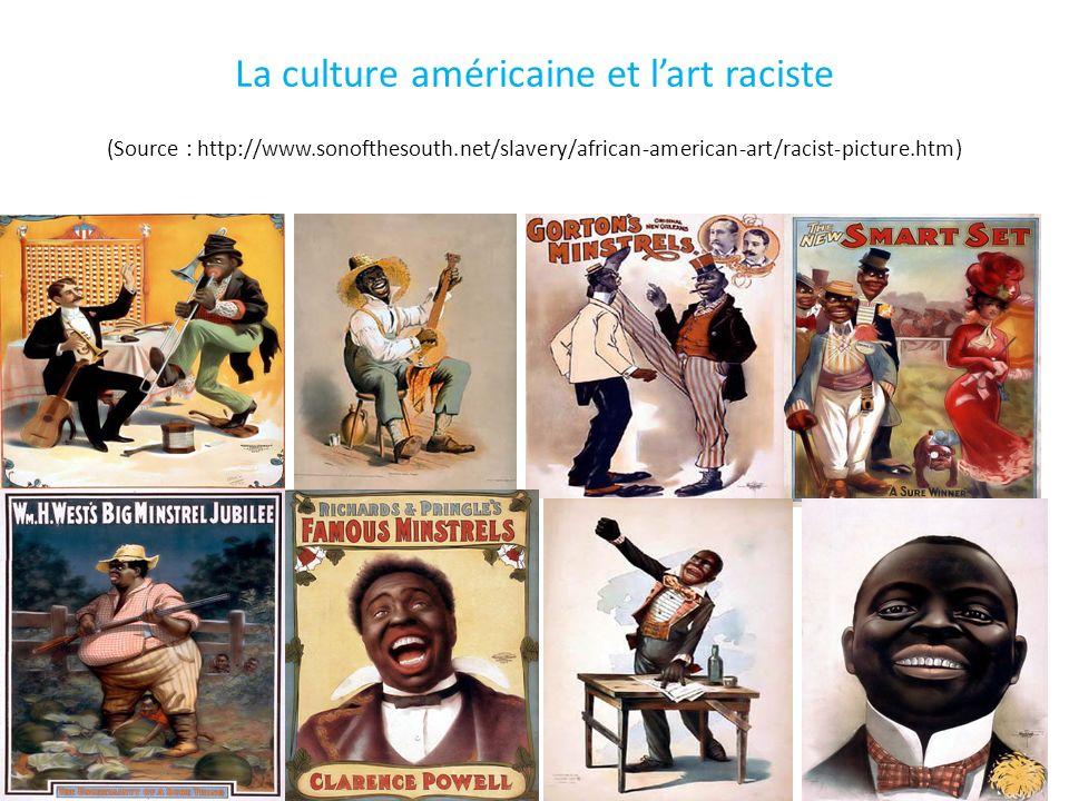 La culture américaine et lart raciste (Source : http://www.sonofthesouth.net/slavery/african-american-art/racist-picture.htm) 17