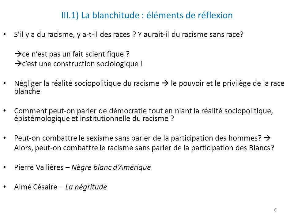 III.1) La blanchitude : éléments de réflexion Sil y a du racisme, y a-t-il des races .