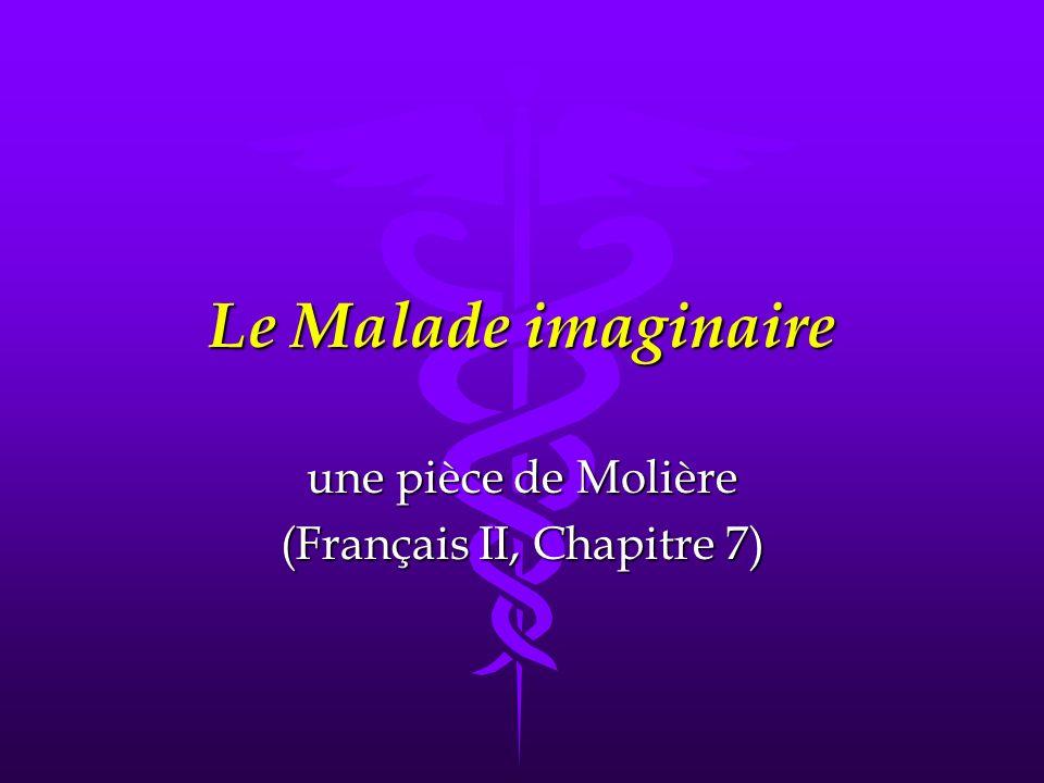 Le Malade imaginaire une pièce de Molière (Français II, Chapitre 7)