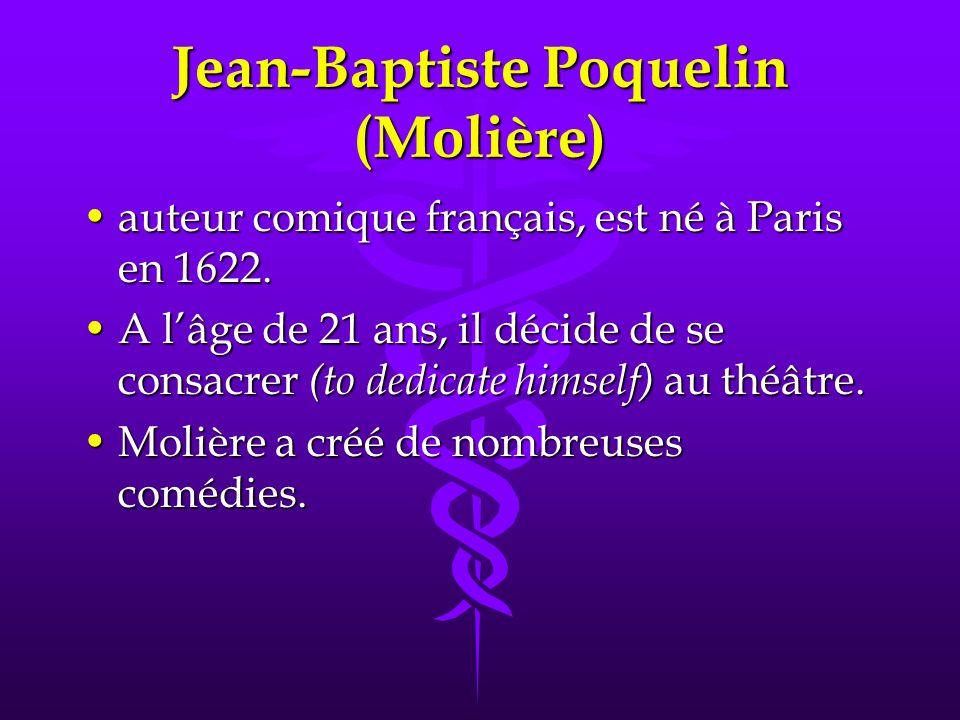 Jean-Baptiste Poquelin (Molière) auteur comique français, est né à Paris en 1622.auteur comique français, est né à Paris en 1622. A lâge de 21 ans, il