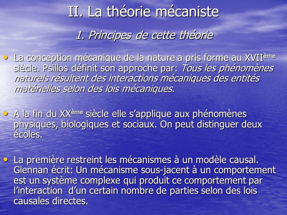 II. La théorie mécaniste 1. Principes de cette théorie La conception mécanique de la nature a pris forme au XVII ème siècle. Psillos définit son appro