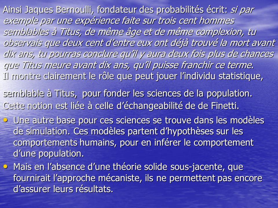 Ainsi Jaques Bernoulli, fondateur des probabilités écrit: si par exemple par une expérience faite sur trois cent hommes semblables à Titus, de même âg