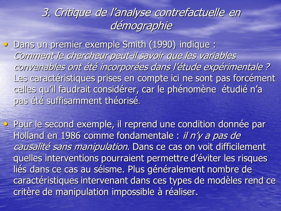 3. Critique de lanalyse contrefactuelle en démographie Dans un premier exemple Smith (1990) indique : Comment le chercheur peut-il savoir que les vari