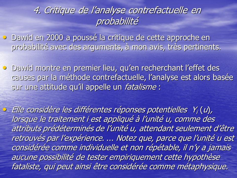 4. Critique de lanalyse contrefactuelle en probabilité Dawid en 2000 a poussé la critique de cette approche en probabilité avec des arguments, à mon a