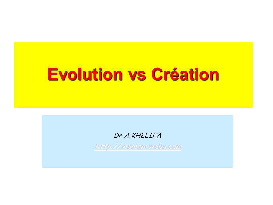 Evolution vs Création Dr A KHELIFA http://visalam.webs.com