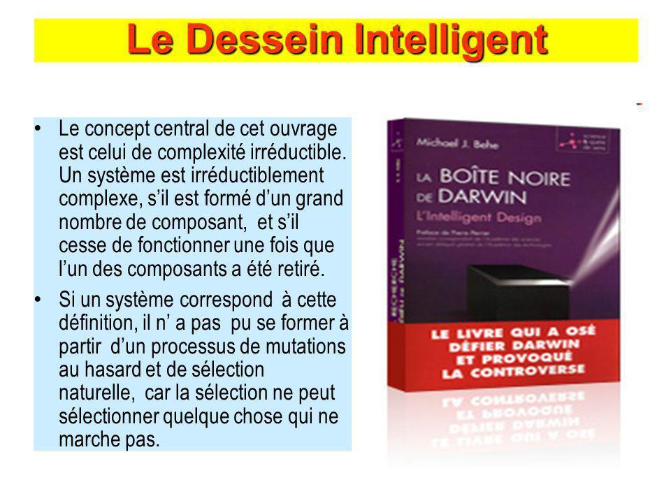 Le Dessein Intelligent Le concept central de cet ouvrage est celui de complexité irréductible. Un système est irréductiblement complexe, sil est formé
