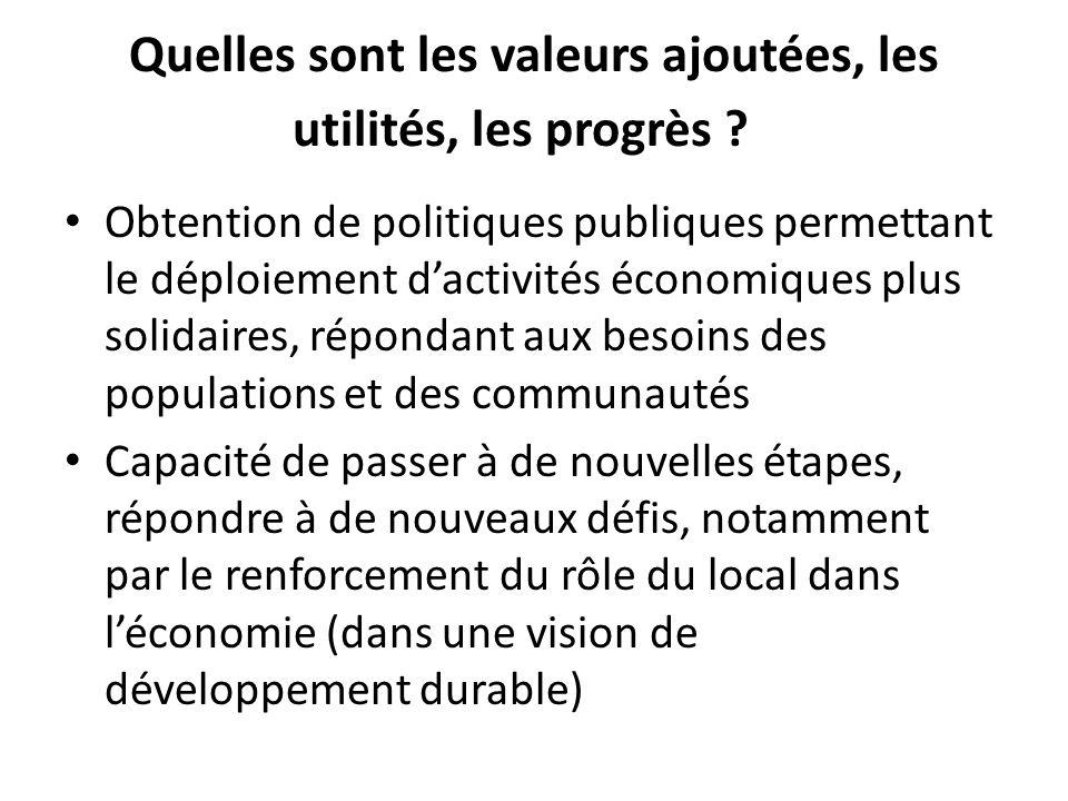 Quelles sont les valeurs ajoutées, les utilités, les progrès ? Obtention de politiques publiques permettant le déploiement dactivités économiques plus