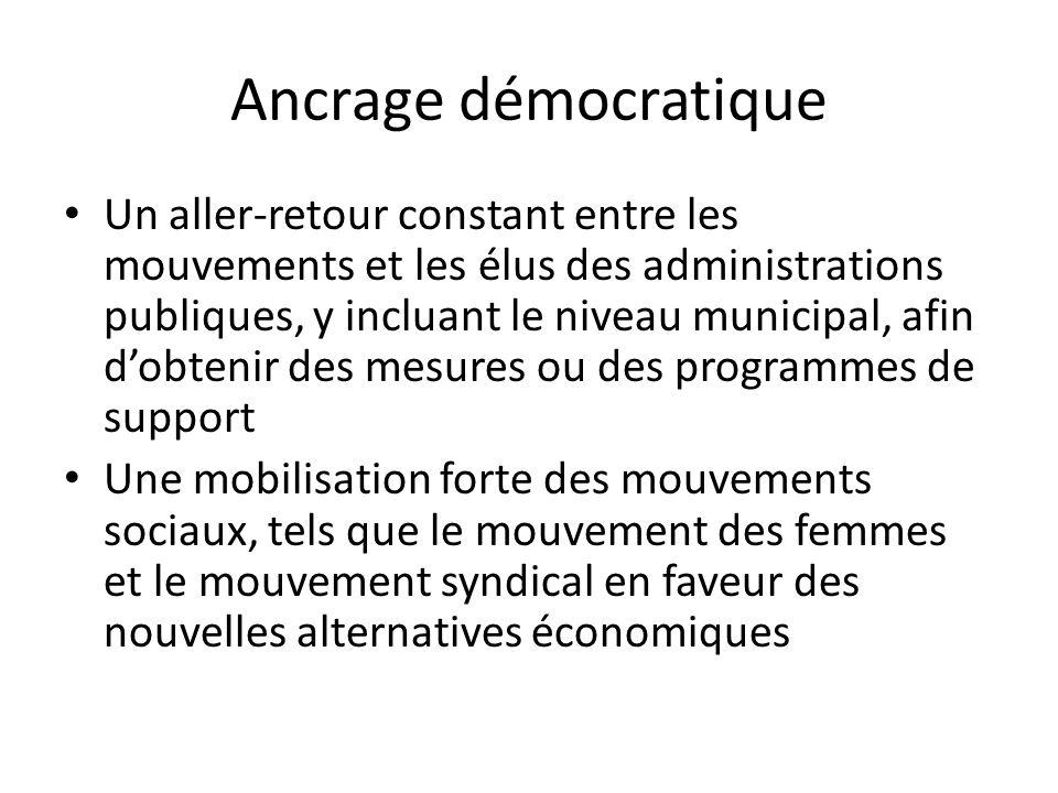 Ancrage démocratique Un aller-retour constant entre les mouvements et les élus des administrations publiques, y incluant le niveau municipal, afin dob