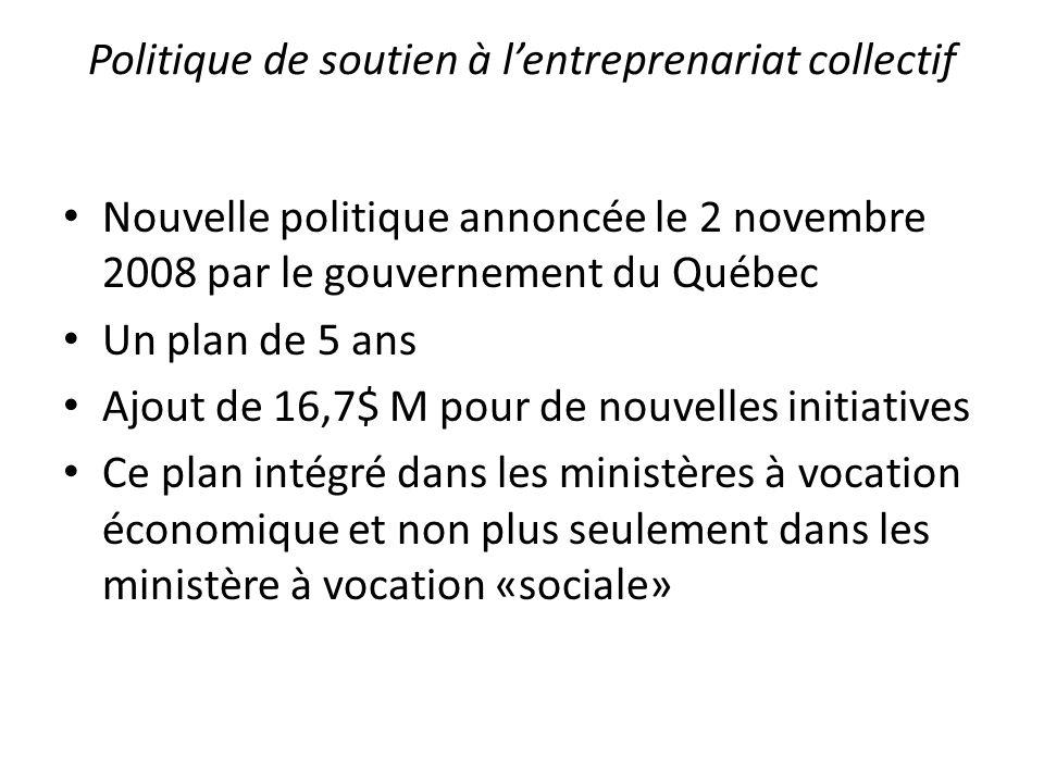Politique de soutien à lentreprenariat collectif Nouvelle politique annoncée le 2 novembre 2008 par le gouvernement du Québec Un plan de 5 ans Ajout d