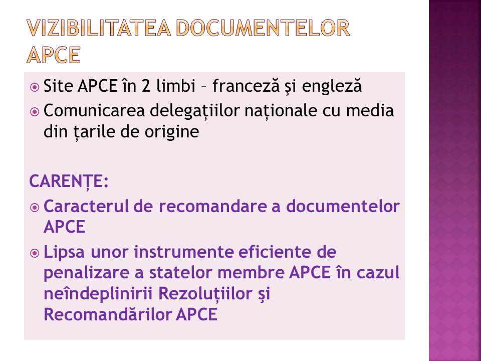 Site APCE în 2 limbi – francez ă şi englez ă Comunicarea delegaţiilor naţionale cu media din ţarile de origine CARENŢE: Caracterul de recomandare a documentelor APCE Lipsa unor instrumente eficiente de penalizare a statelor membre APCE în cazul neîndeplinirii Rezoluţiilor şi Recomand ă rilor APCE