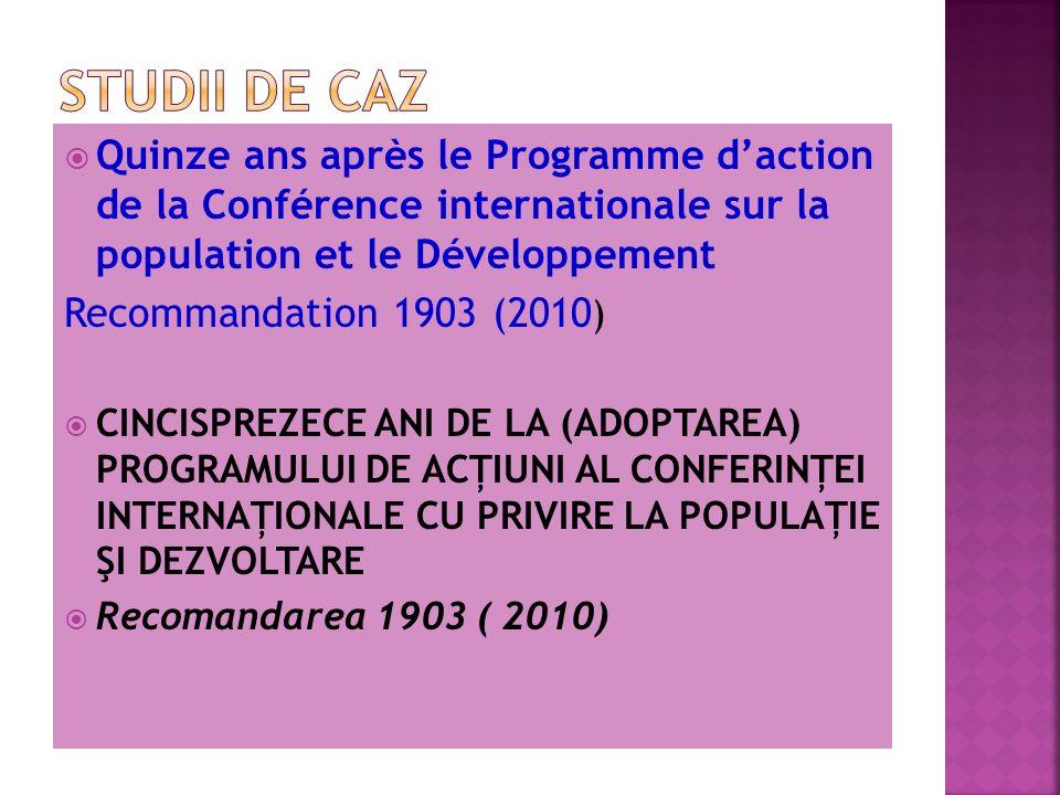 Quinze ans après le Programme daction de la Conférence internationale sur la population et le Développement Recommandation 1903 (2010 ) CINCISPREZECE ANI DE LA (ADOPTAREA) PROGRAMULUI DE ACŢIUNI AL CONFERINŢEI INTERNAŢIONALE CU PRIVIRE LA POPULAŢIE ŞI DEZVOLTARE Recomandarea 1903 ( 2010)