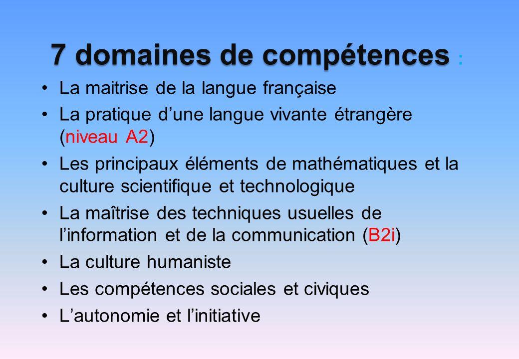7 domaines de compétences 7 domaines de compétences : La maitrise de la langue française La pratique dune langue vivante étrangère (niveau A2) Les pri