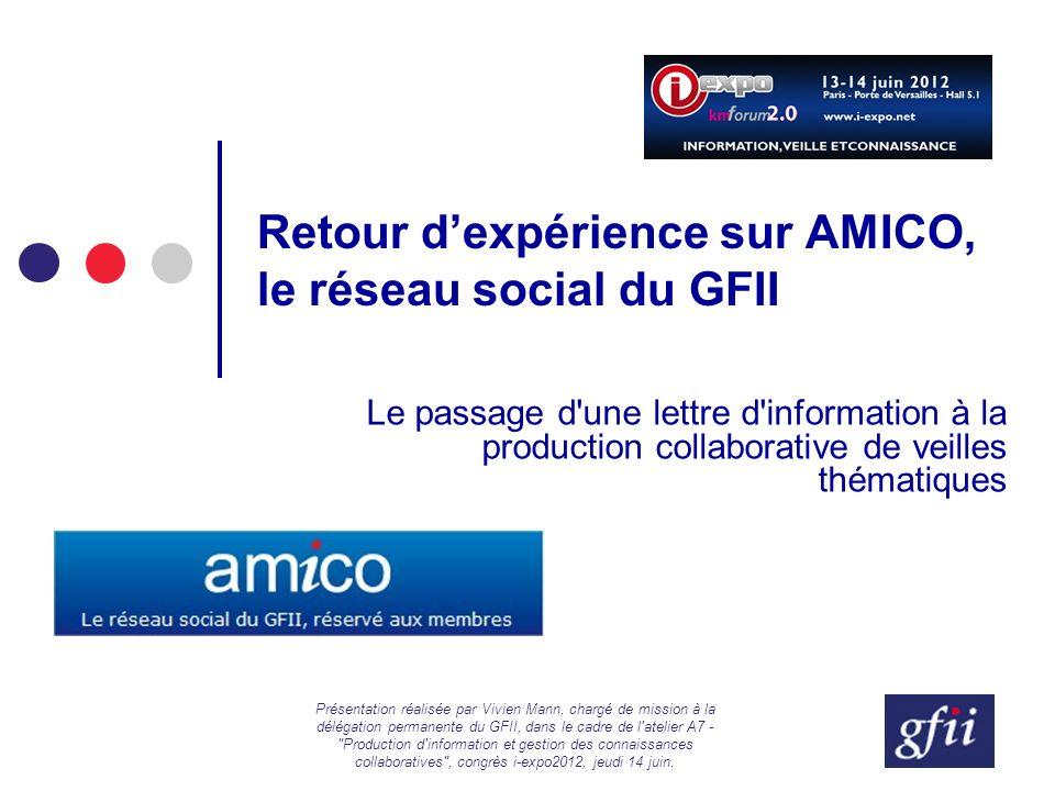 Retour dexpérience sur AMICO, le réseau social du GFII Le passage d'une lettre d'information à la production collaborative de veilles thématiques Prés