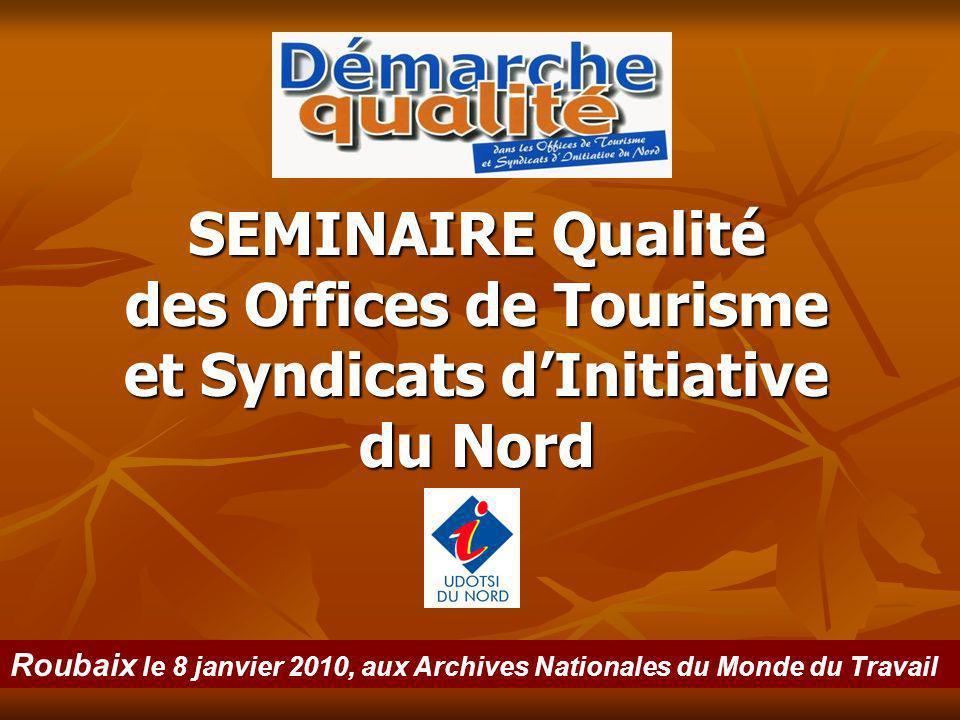 SEMINAIRE Qualité des Offices de Tourisme et Syndicats dInitiative du Nord Roubaix le 8 janvier 2010, aux Archives Nationales du Monde du Travail