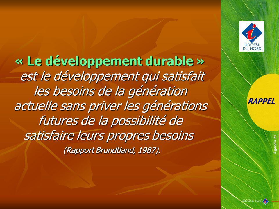 « Le développement durable » est le développement qui satisfait les besoins de la génération actuelle sans priver les générations futures de la possib