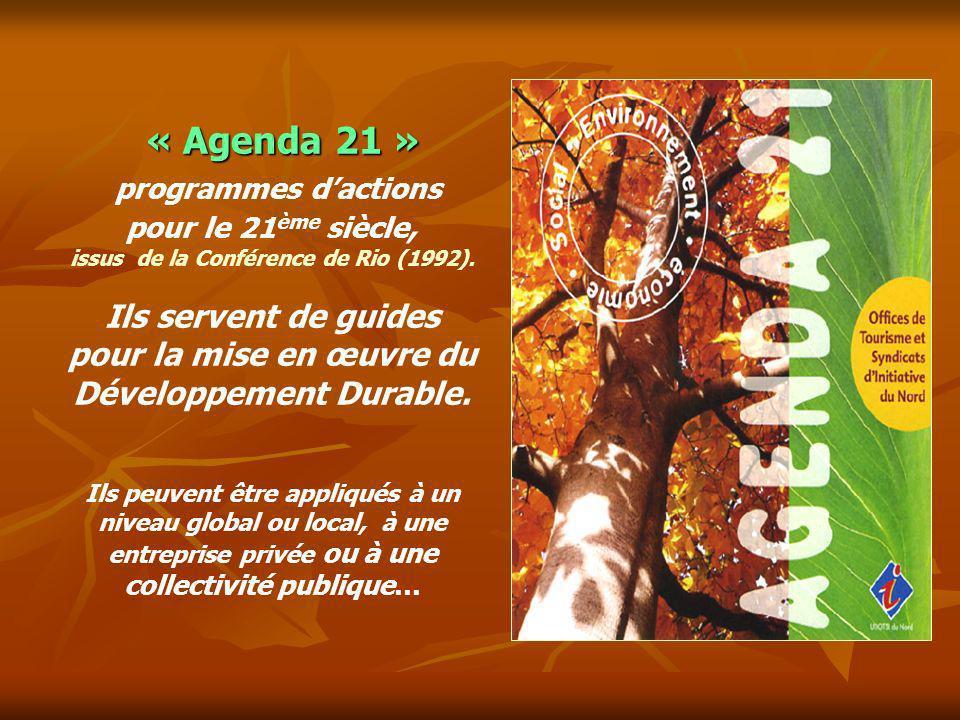 « Agenda 21 » « Agenda 21 » programmes dactions pour le 21 ème siècle, issus de la Conférence de Rio (1992). Ils servent de guides pour la mise en œuv