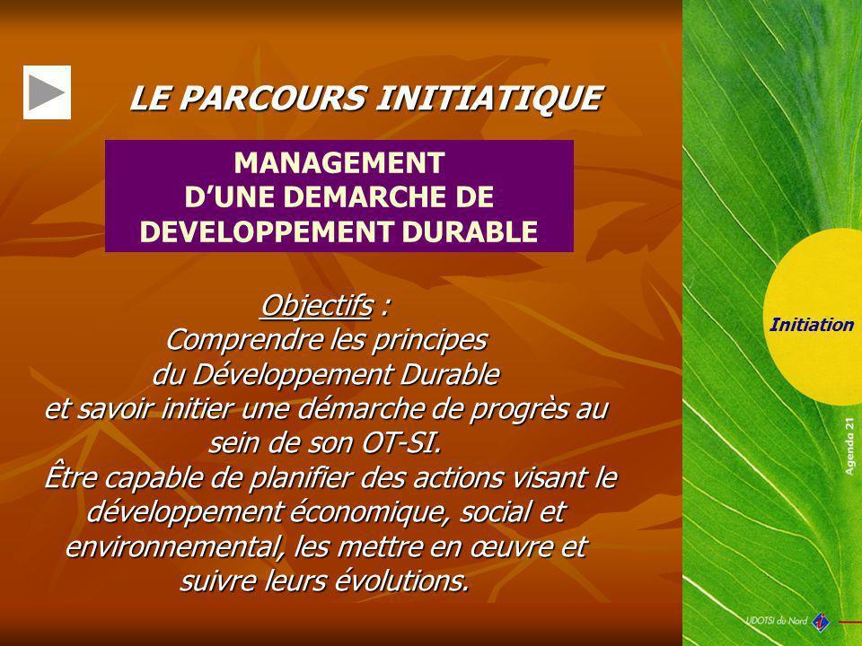Initiation LE PARCOURS INITIATIQUE Objectifs : Comprendre les principes du Développement Durable et savoir initier une démarche de progrès au sein de