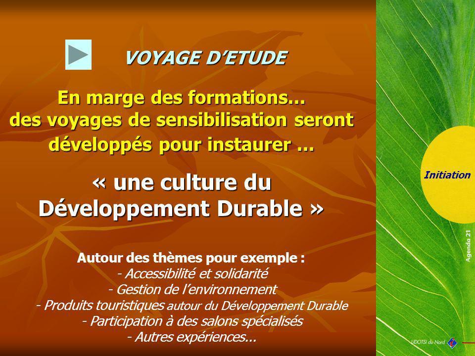 VOYAGE DETUDE Initiation En marge des formations... des voyages de sensibilisation seront développés pour instaurer... « une culture du Développement